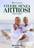 Vivere senza artrosi. Ecco come