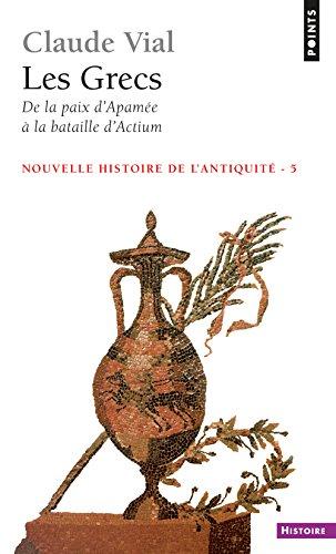 Les Grecs. De la paix d'Apamée à la bataille d'Actium (188-31) par Claude Vial