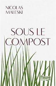 vignette de 'Sous le compost (Nicolas Maleski)'