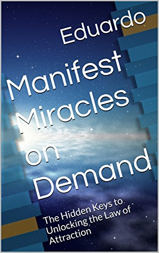 manifest-miracles-on-demand-the-hidden-keys-to-unlocking-the-law-of-attraction-english-edition