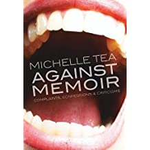Against Memoir Complaints, Confessions, and Criticisms