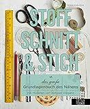 Stoff, Schnitt & Stich: Das große Grundlagenbuch des Nähens mit Modellen von zeitloser Eleganz