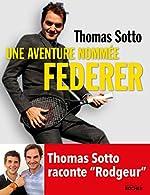 Une aventure nommée Federer - Thomas Sotto raconte Rodgeur de Thomas Sotto