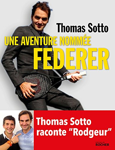 Une aventure nomme Federer: Thomas Sotto raconte Rodgeur