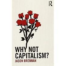 Why Not Capitalism? by Jason Brennan (2014-06-13)