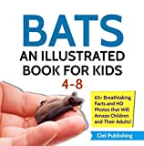 Bats: An Illustrated Book for Kids 4-8. 65+ Breathtaking Facts and HD Photos That Will Amaze Children and Their Adults! (Full Color Animals 1) (English Edition)