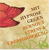 MIT HYPNOSE GEGEN BURNOUT, STRESS UND ÜBERFORDERUNG --> Diese Hypnose-Anwendung bietet den Betroffenen außergewöhnlich schnell wirksame und anhaltende Symptomlinderungen.