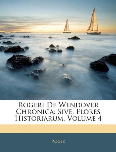 Rogeri De Wendover Chronica: Sive, Flores Historiarum, Volume 4