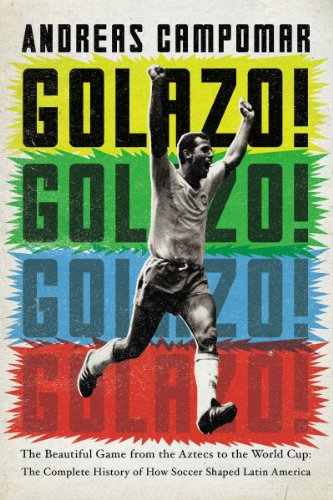 Golazo!: The Beautiful Game from the Aztecs to the World Cup: The Complete History of How Soccer Shaped Latin America (English Edition) Aztec Cup