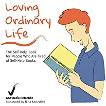 Loving Ordinary Life: The Self-Help Book for People Who Are Tired of Self-Help Books (English Edition)
