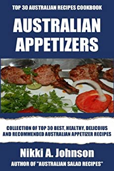 Top 30 Best, Healthy And Recommended Australian Appetizer Recipes by [Johnson, Nikki A.]