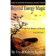Beyond Energy Magic: Five Books of Power (The Bio-Universal Energy Series Book 9)