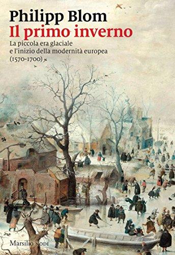 Il primo inverno: La piccola era glaciale e linizio della modernit europea (1570-1700)