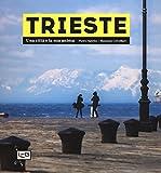 Trieste. Una città e la sua anima. Ediz. illustrata