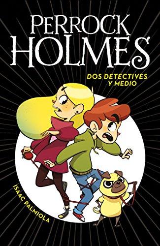 Dos detectives y medio (Serie Perrock Holmes 1) por Isaac Palmiola