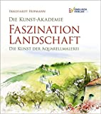 Die Kunst-Akademie. Faszination Landschaft: Die Kunst der Aquarellmalerei - Ekkehardt Hofmann