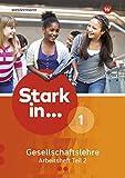 Stark in ... Gesellschaftslehre - Ausgabe 2017: Arbeitsheft 1 Teil 2