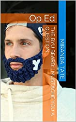 The BYU Beard: I Mustache you a Question: Op Ed (Writing 150) (English Edition)