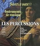 Les  percussions : d'ici, d'ailleurs, d'hier & d'aujourd'hui