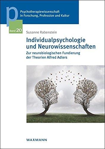 Individualpsychologie und Neurowissenschaften: Zur neurobiologischen Fundierung der Theorien Alfred Adlers (Psychotherapiewissenschaft in Forschung, ... Wien, Band 20)
