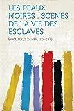 Cover of: Les Peaux Noires: Scenes de la Vie Des Esclaves |