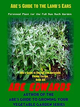 Abe's Guide to the Lamb's Ears: Perennial Plant for the Full Sun Rock Garden (Abe's Guide to the Full Sun Perennial Flower Garden Book Book 13) (English Edition) par [Edwards, Abe]