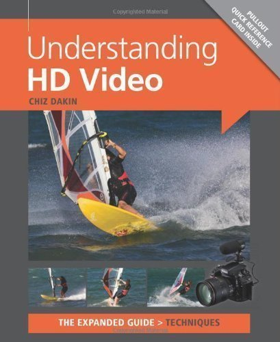 Understanding HD Video (Expanded Guide Techniques) by Chiz Dakin published by Ammonite (2012)