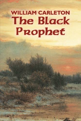 The Black Prophet by William Carleton, Fiction, Classics, Literary Cover Image
