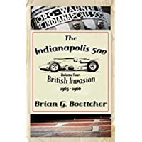 The Indianapolis 500 - Volume Four: British Invasion (1963 – 1966) (The Indianapolis 500, A History Book 4) (English Edition)
