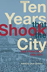 Ten Years That Shook the City: San Francisco 1968-1978