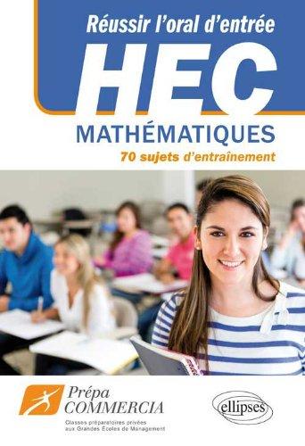 Réussir l'oral d'entrée à HEC : 70 sujets d'entrainement mathématiques