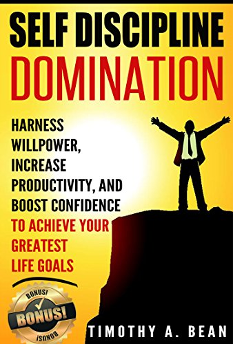 Self-Discipline: Harness Willpower, Increase Productivity, and Boost Confidence to Achieve Your Greatest Life Goals (Motivation, Habit, Goal Setting, Personal ... Time Management) (English Edition)