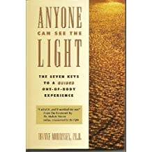 Anyone Can See the Light: The Seven Keys to a Guided Out-Of-Body Experience: How You Can Touch Eternity and Return Safely
