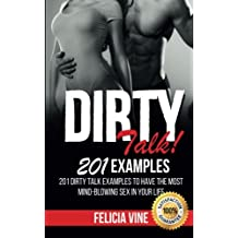 Dirty Talk: How to Talk Dirty: 201 Dirty Talk Examples to Have Most Mind-blowing Sex in Your Life