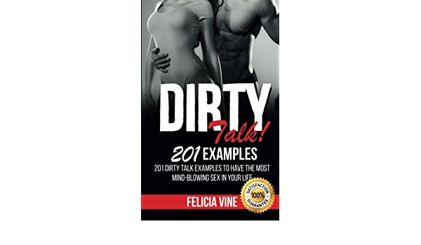 Buy Dirty Talk How To Talk Dirty 201 Dirty Talk Examples To Have