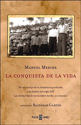 La conquista de la vida: De un cortijo de la Andalucía profunda a un bufete del siglo XXI (BIOGRAFIAS Y MEMORIAS) por Manuel Medina Gonzalez