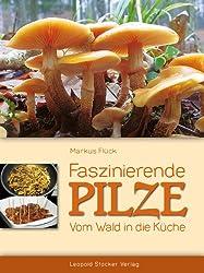 Faszinierende Pilze: Vom Wald in die Küche
