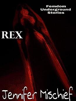 Rex (Femdom Underground Stories Book 1) by [Mischief, Jennifer]
