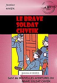 Le brave soldat Chveïk (suivi de Nouvelles aventures du brave soldat Chveïk): édition intégrale par Jaroslav Hašek