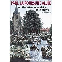 1944, La Poursuite Alliee: La Liberation de La Swine a la Meuse