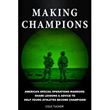 Making Champions: America's Special Operations Warriors Share Lessons & Advice To Help Young Athletes Become Champions! (English Edition)