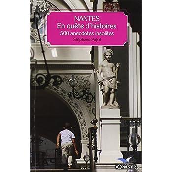 Nantes, en quête d'histoires : 500 anecdotes insolites