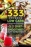 333 Rezepte | Low Carb für Berufstätige | 5:2 Diät | Smoothies zum Abnehmen: Durch Intervallfasten, Low Carb und Smoothies langfristig abnehmen. Mit Erklärung, 30 Tage Challenge und Nährwertangaben.