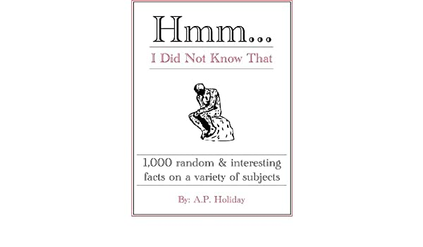 Hmm   I Did Not Know That, 1,000 random & interesting facts on a