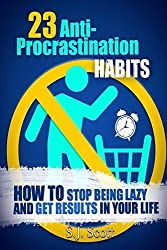 23 Anti-Procrastination Habits: How to Stop Being Lazy and Get Results in Your Life by S.J. Scott (2014-02-07)