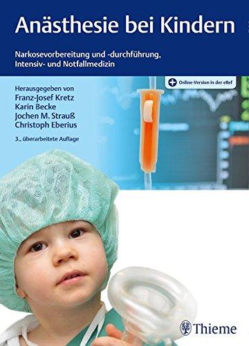 Anästhesie bei Kindern: Narkosevorbereitung und -durchführung, Intensiv- und Notfallmedizin