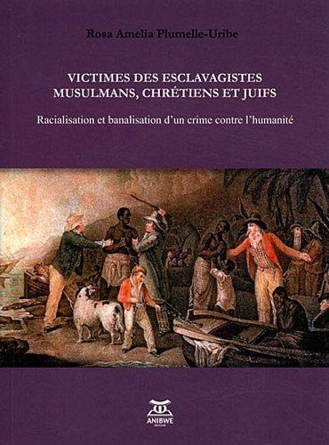 Victimes des esclavagistes musulmans, chrtiens et juifs : Racialisation et banalisation d'un crime contre l'humanit de Rosa Amelia Plumelle-Uribe (1 novembre 2011) Broch
