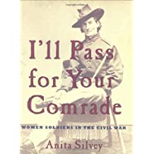 I'll Pass For Your Comrade: Women Soldiers in the Civil War by Anita Silvey (2008-12-29)
