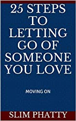 25 STEPS TO LETTING GO OF SOMEONE YOU LOVE (English Edition)