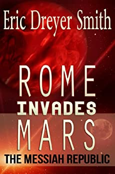 Mars Invades Rome - The Messiah Republic (English Edition) par [Smith, Eric]